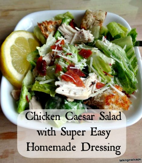 Chicken Caesar Salad with Easy Homemade Caesar Dressing