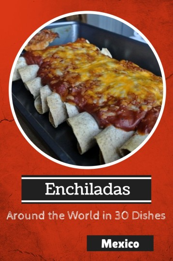 enchiladas - around the world in 30 dishes - mexico - talkinginallcaps.com